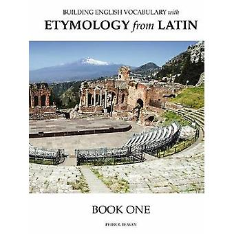 Building English Vocabulary with Etymology from Latin Book I by Beaven & Peter