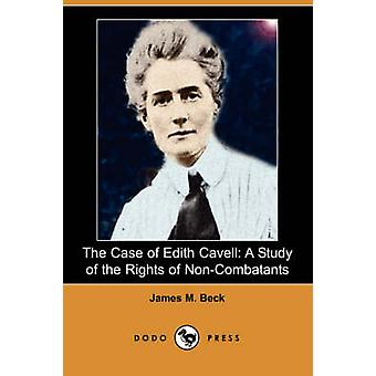 The Case of Edith Cavell A Study of the Rights of NonCombatants Dodo Press by Beck & James M.