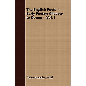 The English Poets   Early Poetry Chaucer to Donne   Vol. I by Ward & Thomas Humphry