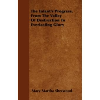The Infants Progress from the Valley of Destruction to Everlasting Glory by Sherwood & Mary Martha