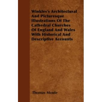 Winkless Architectural And Picturesque Illustrations Of The Cathedral Churches Of England And Wales With Historical And Descriptive Accounts by Moule & Thomas