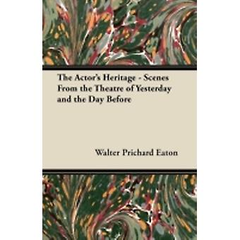 The Actors Heritage  Scenes From the Theatre of Yesterday and the Day Before by Eaton & Walter Prichard