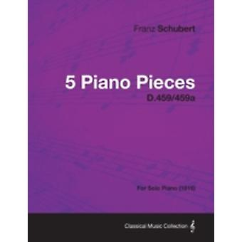 5 Piano Pieces D.459459a  For Solo Piano 1816 by Schubert & Franz