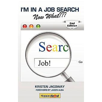 Im in a Job SearchNow What 2nd Edition Using Linkedin Facebook and Twitter as Part of Your Job Search Strategy by Jacoway & Kristen