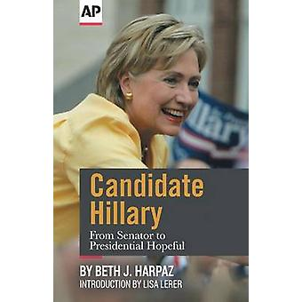 Candidate Hillary From Senator to Presidential Hopeful by The Associated Press