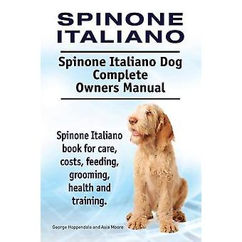 Spinone Italiano. Spinone Italiano Dog Complete Owners Manual. Spinone Italiano book for care costs feeding grooming health and training. by Hoppendale & George