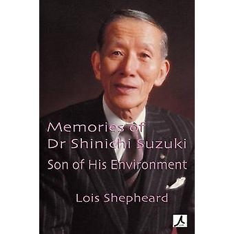 Memories of Dr Shinichi Suzuki Son of His Environment by Shepheard & Lois