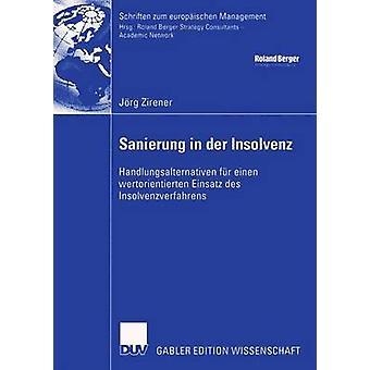 Sanierung in der Insolvenz  Handlungsalternativen fr einen wertorientierten Einsatz des Insolvenzverfahrens by Ktzle & Prof. Dr. Alfred