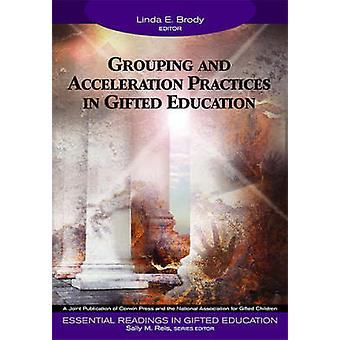 Grouping and Acceleration Practices in Gifted Education by Brody & Linda E.