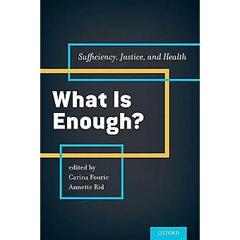What is Enough? - Sufficiency - Justice - and Health by Carina Fourie