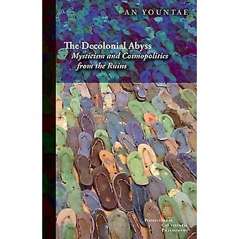 Le Decolonial Abyss - mysticisme et cosmopolitique des ruines par A