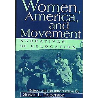 Women - America and Movement - Narratives of Relocation by Susan L. Ro