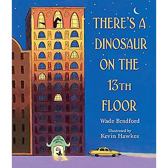 There's a Dinosaur on the 13th Floor by Wade Bradford - 9781406382556