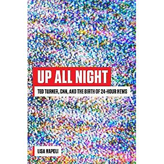 Up All Night - Ted Turner - CNN - and the Birth of 24-Hour News by Lis
