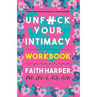 Unfuck Your Intimacy Workbook - Using Science for Better Dating - Sex