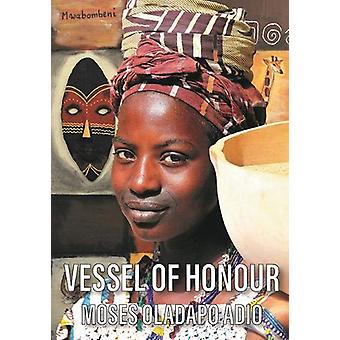 Vessel of Honour by Moses Oladapo Adio - 9781912120352 Book