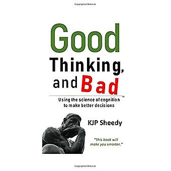 Good Thinking - and Bad - Using the Science of Cognition to Make Bette