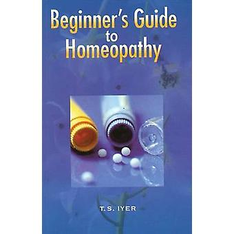Beginner's Guide to Homeopathy by T. S. Iyer - 9788131902554 Book