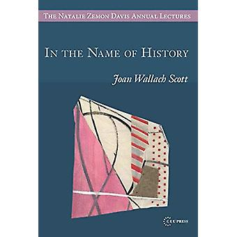 In the Name of History by Joan Wallach Scott - 9789633863480 Book