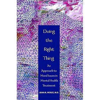 Doing the Right Thing - An Approach to Moral Issues in Mental Health T