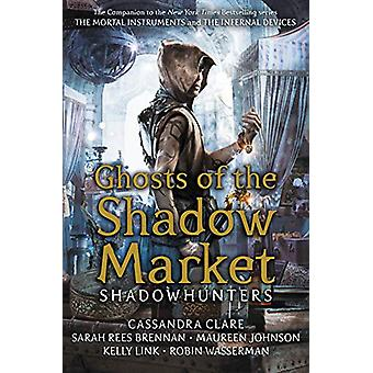 Ghosts of the Shadow Market by Cassandra Clare - 9781406385366 Book