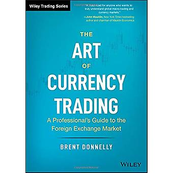 The Art of Currency Trading - A Professional's Guide to the Foreign Ex