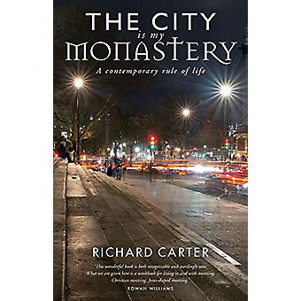 The City is my Monastery - A contemporary rule of life by Richard Cart