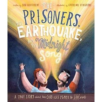 The Prisoners the Earthquake and the Midnight Song  A true story about how God uses people to save people by Bob Hartman & Illustrated by Catalina Echeverri