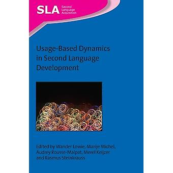 UsageBased Dynamics in Second Language Development by Edited by Wander Lowie & Edited by Marije Michel & Edited by Audrey Rousse Malpat & Edited by Merel Keijzer & Edited by Rasmus Steinkrauss