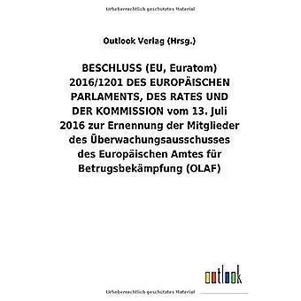 BESCHLUSS (EU, Euratom) 2016/1201 DES EUROPA ISCHEN PARLAMENTS, DES RATES UND DER KOMMISSION vom 13. Juli 2016 zur Ernennung der Mitglieder des Aceberwachungsausschusses des Europ ischen Amtes fAr Betrugsbek mpfung (OLAF)