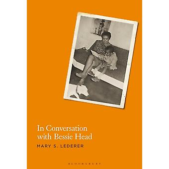 In Conversation with Bessie Head by Lederer & Dr. Mary S. Independent Scholar & Botswana