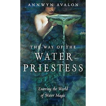The Way of the Water Priestess by Annwyn Annwyn Avalon Avalon