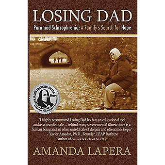 Losing Dad - Paranoid Schizophrenia - A Family's Search for Hope by Am