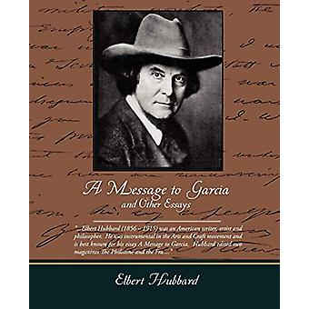 A Message to Garcia and Other Essays by Elbert Hubbard - 978143850375