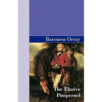 The Elusive Pimpernel by Baroness Emmuska Orczy - 9781605121543 Book