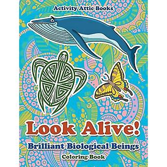 Look Alive! Brilliant Biological Beings Coloring Book by Activity Att