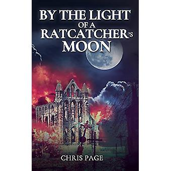 By the Light of a Ratcatcher's Moon by Chris Page - 9781785388644 Book