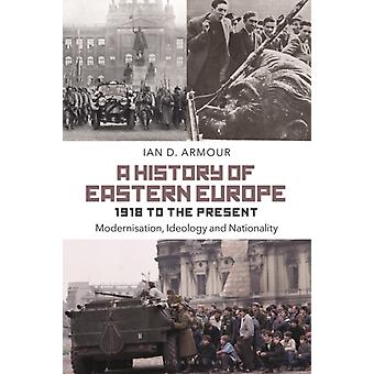 A History of Eastern Europe 1918 to the Present by Armour & Ian D. History Instructor & Grant MacEwan College & Canada