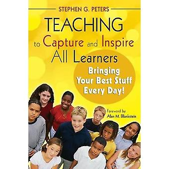 Teaching to Capture and Inspire All Learners by Stephen G. Peters