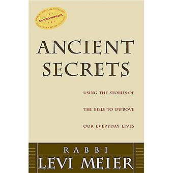 Ancient Secrets Using the Stories of the Bible to Improve Our Everyday Lives by Meier & Levi
