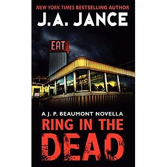 Ring In The Dead  A J.P. Beaumont Novella by J A Jance