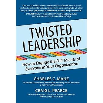 Twisted Leadership How to Engage the Full Talents of Everyone in Your Organization