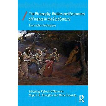 Philosophy Politics and Economics of Finance in the 21st Ce by Patrick O Sullivan