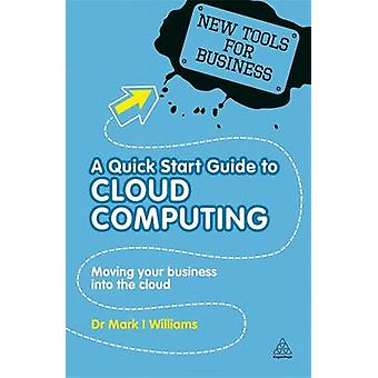 A Quick Start Guide to Cloud Computing - Moving Your Business into the