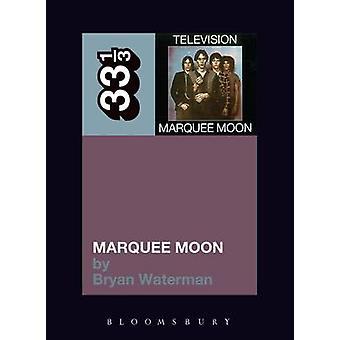 Television Marquee Moon par Bryan Waterman - livre 9781441186058