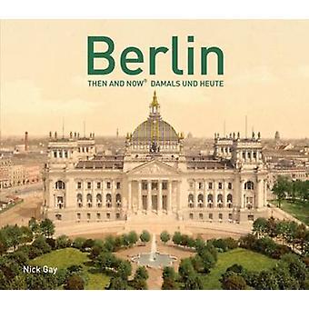 Berlin dann und jetzt - Damals Und Heute von Nick Gay - 9781910904787 Buch