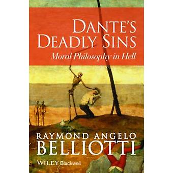 Dante's Deadly Sins - Moral Philosophy in Hell by Raymond Angelo Belli