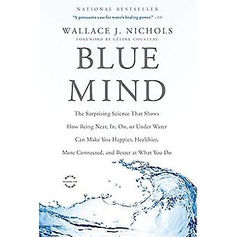 Blue Mind: The Surprising Science That Shows How Being Near, In, On, or Under Water Can Make You Happier, Healthier...