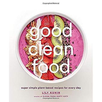 Gutes sauberes Essen: Super einfache pflanzliche Rezepte für jeden Tag
