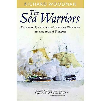 The Sea Warriors: Fighting Captains and Frigate Warfare in the Age of Nelson